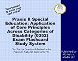 Praxis II Special Education: Application of Core Principles Across Categories of Disability (0352) Exam Flashcard Study System: Praxis II Test Practice Questions & Review for the Praxis II: Subject As