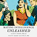 Mating Intelligence Unleashed: The Role of the Mind in Sex, Dating, and Love (       UNABRIDGED) by Glenn Geher PhD., Scott Barry Kaufman PhD., Helen Fisher PhD. (foreword) Narrated by Bernard Setaro Clark