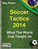 Ray Power Soccer Tactics 2014: What the World Cup Taught Us