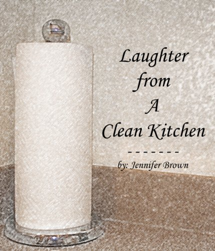 Jennifer Brown - Laughter from A Clean Kitchen