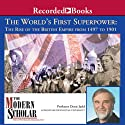 The Modern Scholar: World's First Superpower: The Rise of the British Empire, 1497 to 1901 (       UNABRIDGED) by Denis Judd Narrated by Denis Judd