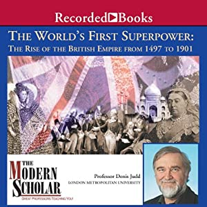 The Modern Scholar: World's First Superpower: The Rise of the British Empire, 1497 to 1901 | [Denis Judd]