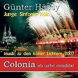 Günter Hässy/Junge Sinfonie Köln: Colonia ab urbe condita! - Musik zu den Kölner Lichtern 2007