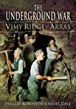 img - for UNDERGROUND WAR, THE: Vimy Ridge to Arras book / textbook / text book