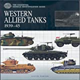 The Essential Vehicle Identification Guide: Western Allied Tanks, 1939-45 (The Essential Vehicle Identification Guide)