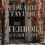 Terror by Gaslight | Edward Taylor