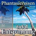 Entspannung total - neue Energie: Phantasiereisen und Autogenes Training | Franziska Diesmann