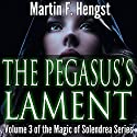 The Pegasus's Lament: The Swordmage Trilogy, Book 3 Audiobook by Martin Hengst Narrated by Alexander Edward Trefethen