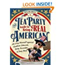 The Tea Party Guide to Being a Real American: Arming Yourself against Godless Liberals, Dirty Socialists, and Sexy Ideas