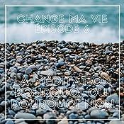 La méditation : Pourquoi oui pourquoi non (Change ma vie 6)   Clotilde Dusoulier