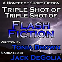 Triple Shot of Triple Shot of Flash Fiction Audiobook by Tonia Brown Narrated by Jack de Golia