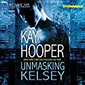 Unmasking Kelsey Audiobook by Kay Hooper Narrated by Lyssa Browne