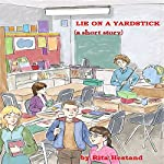 Lie on a Yardstick | Rita Hestand