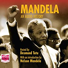 Mandela: An Audio History (       UNABRIDGED) by Nelson Mandela Narrated by Nelson Mandela, Desmond Tutu