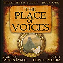 The Place of Voices: TimeDrifter, Book 1 (       UNABRIDGED) by Lauren Kerstetter Lynch Narrated by Felisha Caldeira