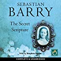 The Secret Scripture (       UNABRIDGED) by Sebastian Barry Narrated by Stephen Hogan