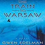 The Train to Warsaw: A Novel | Gwen Edelman