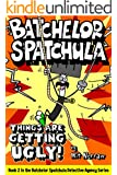Batchelor Spatchula: Things Are Getting Ugly! (a hilarious adventure for children ages 8-12) (The Batchelor Spatchula Detective Agency)