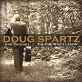 Doug Spartz & Friends One Who's Leavin'