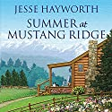 Summer at Mustang Ridge: Mustang Ridge, Book 1 (       UNABRIDGED) by Jesse Hayworth Narrated by Randye Kaye