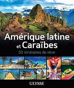 """Afficher """"Amérique latine et Caraïbes - 50 itinéraires de rêve"""""""