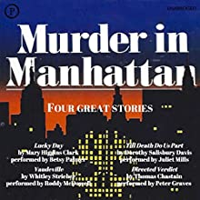 Murder in Manhattan Audiobook by Mary Higgins Clark, Whitley Strieber, Dorothy Salisbury Davis, Thomas Chastain Narrated by Betsy Palmer, Roddy McDowell, Juliet Mills, Peter Graves