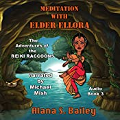 Meditation with Elder Ellora: The Adventures of the Reiki Raccoons , Volume 3 | Alana S. Bailey
