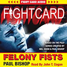 Felony Fists: Fight Card (       UNABRIDGED) by Paul Bishop Narrated by John T. Cogan