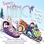 Fancy Nancy: There's No Day Like a Snow Day (       UNABRIDGED) by Jane O'Connor Narrated by Chloe Hennessee