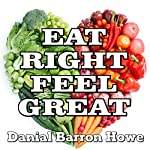 Eat Right - Feel Great! The Answer to Incredible Personal Energy and Vitality: The 90 Day Body, Book 8 | Dan Howe