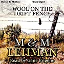 Wool on the Drift Fence Audiobook by M Lehman, M Lehman Narrated by Gene Engene
