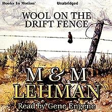 Wool on the Drift Fence Audiobook by M Lehman, M Lehman Narrated by Gene Engene