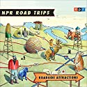 NPR Road Trips: Roadside Attractions: Stories That Take You Away.... Radio/TV Program by  National Public Radio Narrated by Noah Adams