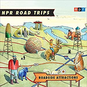 NPR Road Trips: Roadside Attractions: Stories That Take You Away.... | [ National Public Radio]