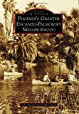 img - for Phoenix's Greater Encanto-Palmcroft Neighborhood (Images of America (Arcadia Publishing)) book / textbook / text book