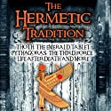 The Hermetic Tradition: Thoth, The Emerald Tablet, Pythagoras, The Third Force, Life After Death and More (       UNABRIDGED) by Adrian Gilbert Narrated by Adrian Gilbert