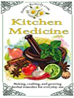 Kitchen Medicine: Making, Crafting, and Growing Simple Herbal Remedies (Core Herbs Book 1) (English Edition)