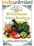 Kitchen Medicine: Making, Crafting, and Growing Simple Herbal Remedies (Core Herbs Book 1)