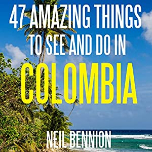 47 Amazing Things to See and Do in Colombia Audiobook