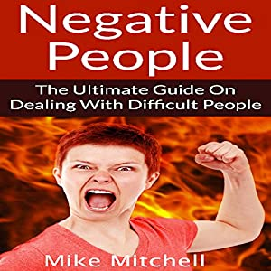 Negative People: The Ultimate Guide on Dealing with Difficult People Audiobook