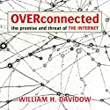 Overconnected: The Promise and Threat of the Internet (       UNABRIDGED) by William Davidow Narrated by L. J Ganser