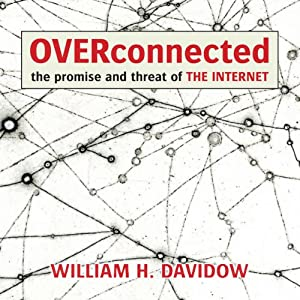Overconnected: The Promise and Threat of the Internet | [William Davidow]