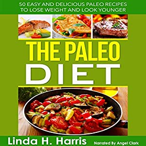 The Paleo Diet: 50 Easy and Delicious Paleo Recipes to Lose Weight and Look Younger Audiobook