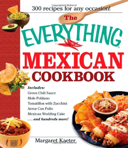 The Everything Mexican Cookbook: 300 Flavorful Recipes from South of the Border image