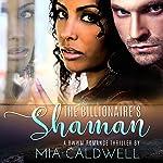 The Billionaire's Shaman | Mia Caldwell