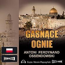 Gasnace ognie Audiobook by Antoni Ferdynand Ossendowski Narrated by Marcin Popczynski