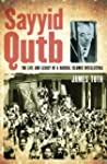 Sayyid Qutb: The Life and Legacy of a...