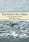 The Routes Not Taken: A Trip Through New York Citys Unbuilt Subway System