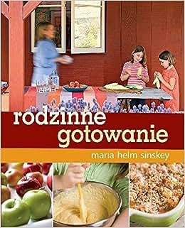 Rodzinne gotowanie: Sinskey Maria Helm: 9788328010802: Amazon.com