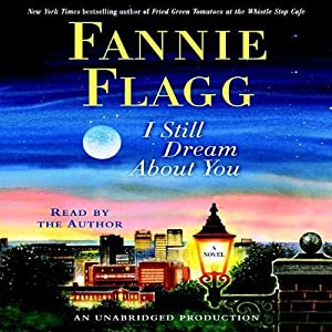 I Still Dream About You: A Novel | [Fannie Flagg]